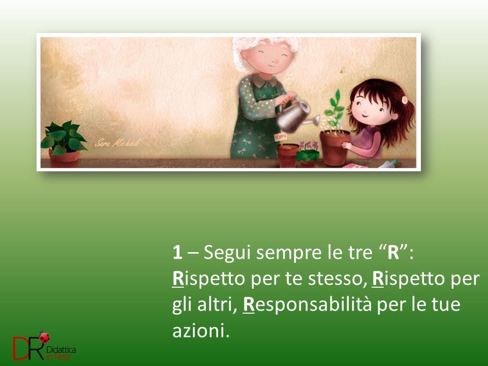 Sara Michieli 1 – Segui sempre le tre R : Rispetto per te stesso, Rispetto per gli altri, Responsabilità per le tue azioni.