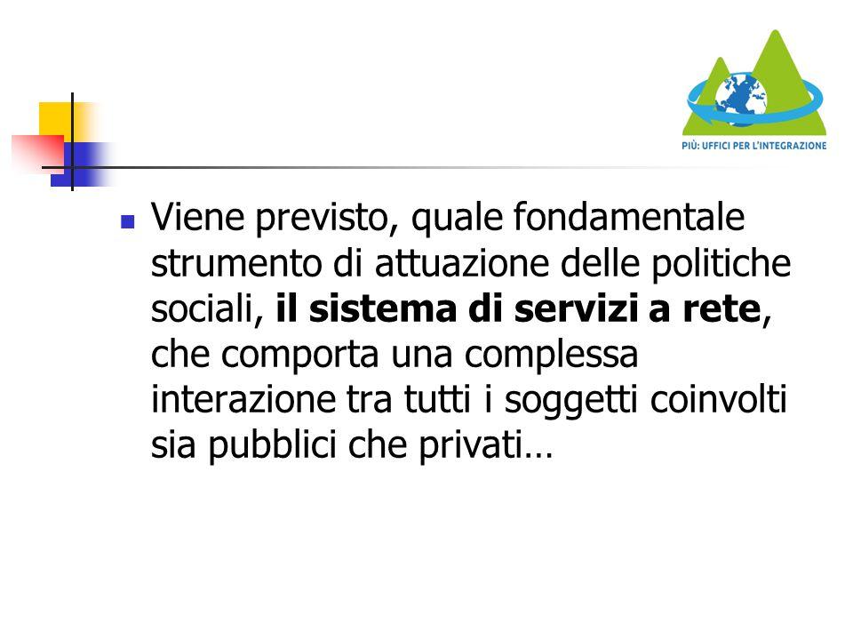 Viene previsto, quale fondamentale strumento di attuazione delle politiche sociali, il sistema di servizi a rete, che comporta una complessa interazione tra tutti i soggetti coinvolti sia pubblici che privati…