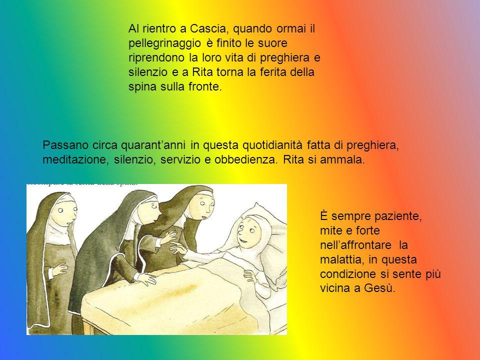Al rientro a Cascia, quando ormai il pellegrinaggio è finito le suore riprendono la loro vita di preghiera e silenzio e a Rita torna la ferita della spina sulla fronte.