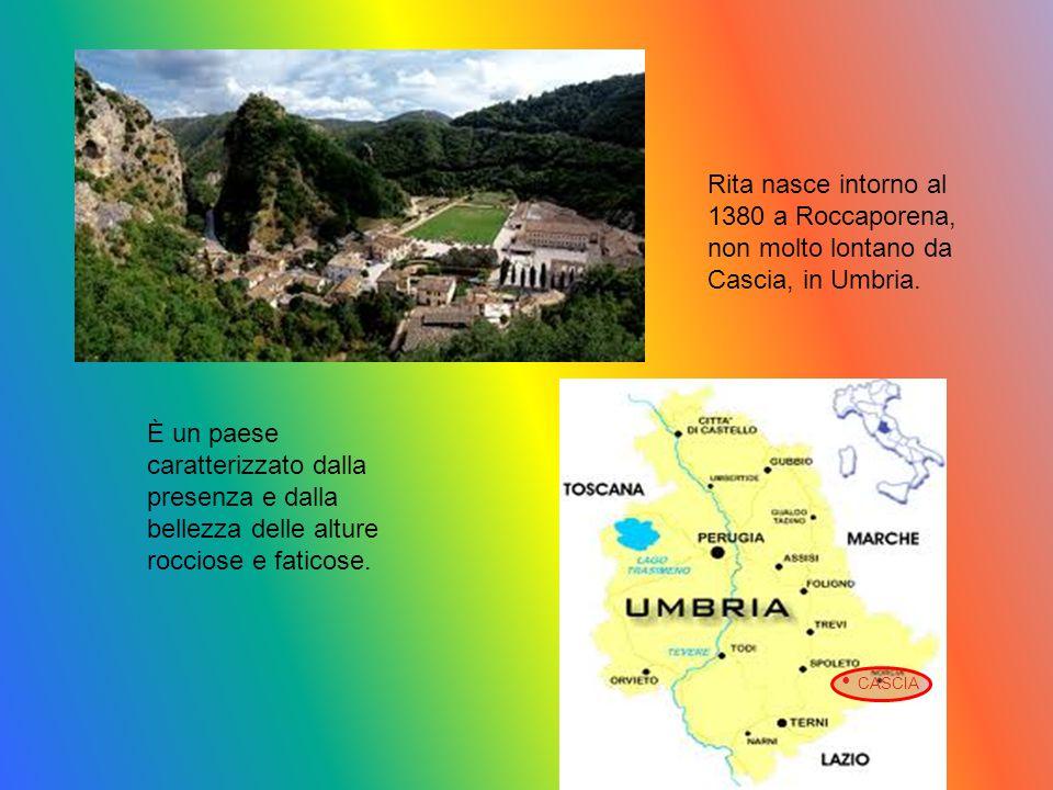 Rita nasce intorno al 1380 a Roccaporena, non molto lontano da Cascia, in Umbria.