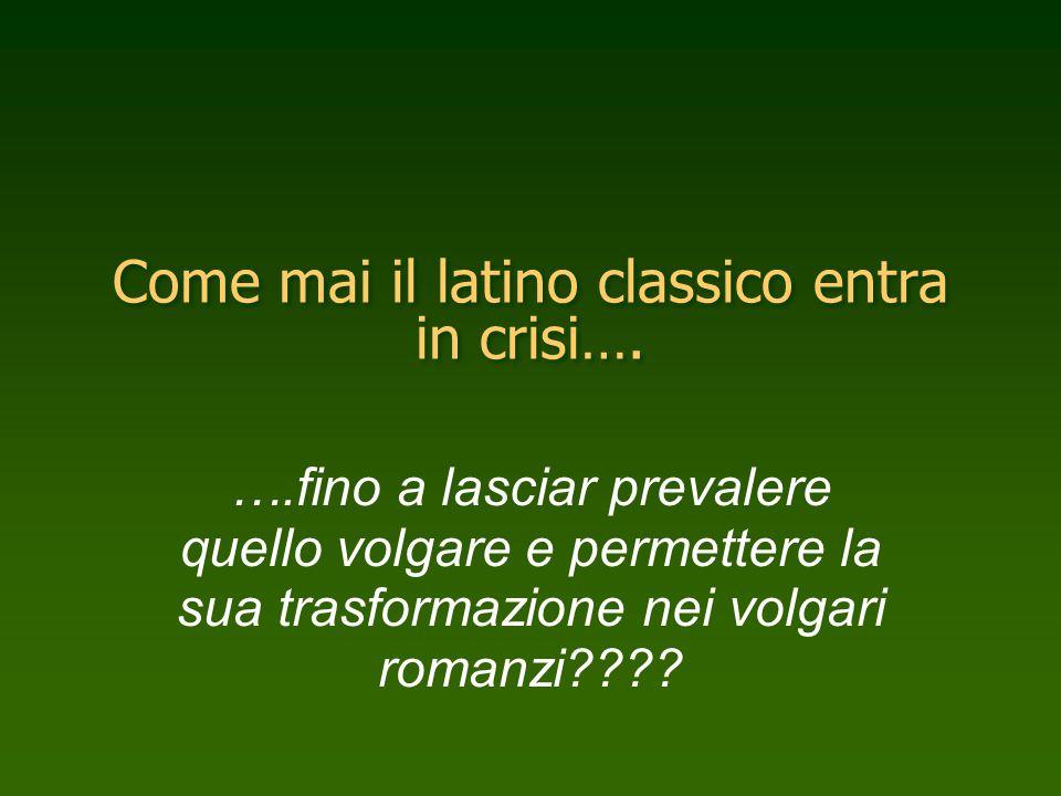 Come mai il latino classico entra in crisi….