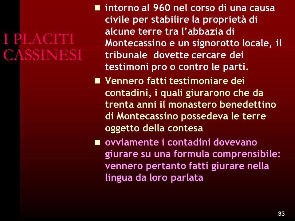 intorno al 960 nel corso di una causa civile per stabilire la proprietà di alcune terre tra l'abbazia di Montecassino e un signorotto locale, il tribunale dovette cercare dei testimoni pro o contro le parti.