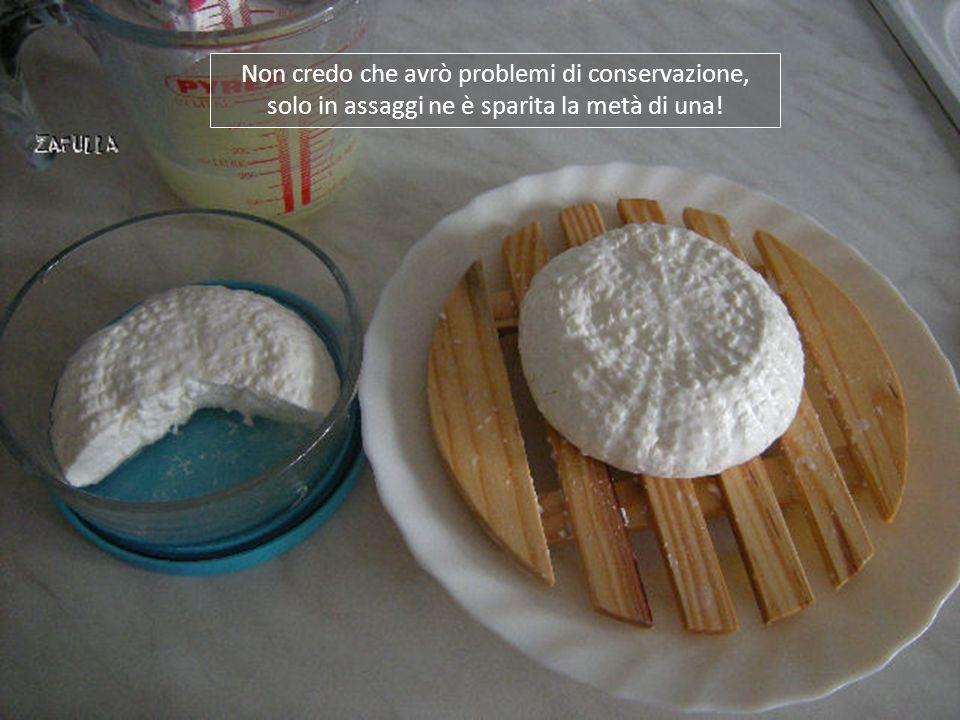 Non credo che avrò problemi di conservazione, solo in assaggi ne è sparita la metà di una!