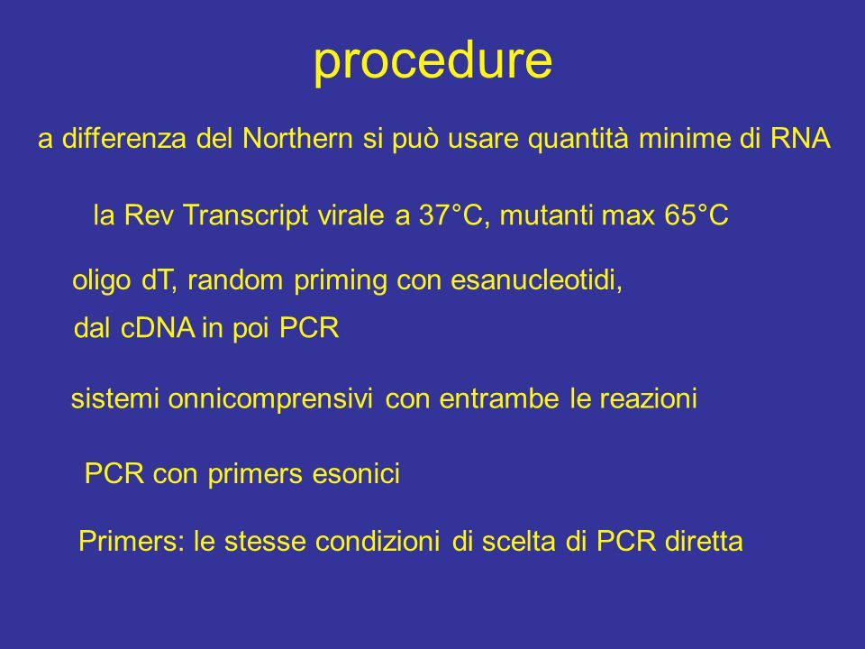 procedure a differenza del Northern si può usare quantità minime di RNA. la Rev Transcript virale a 37°C, mutanti max 65°C.