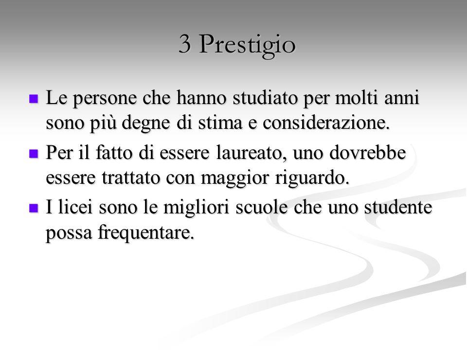 3 Prestigio Le persone che hanno studiato per molti anni sono più degne di stima e considerazione.