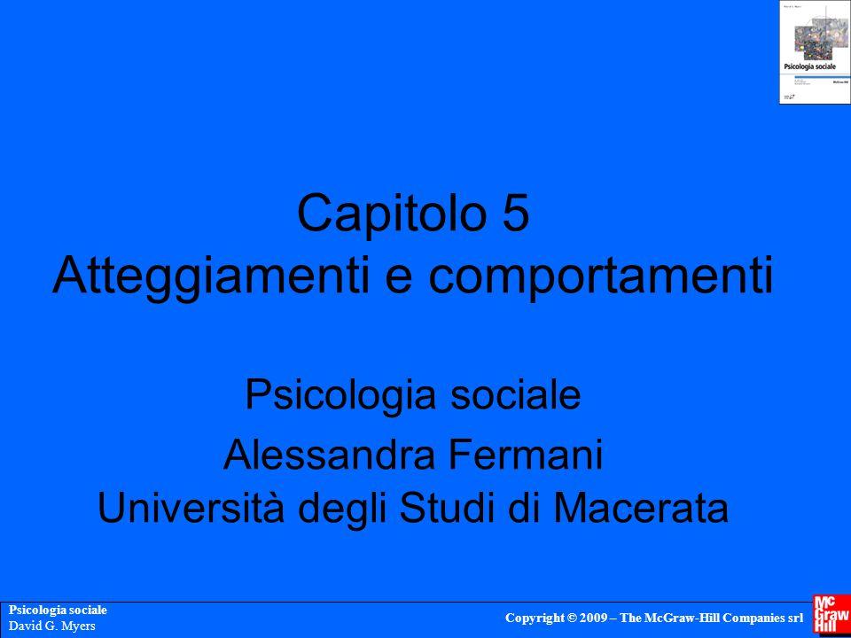 Capitolo 5 Atteggiamenti e comportamenti Psicologia sociale Alessandra Fermani Università degli Studi di Macerata