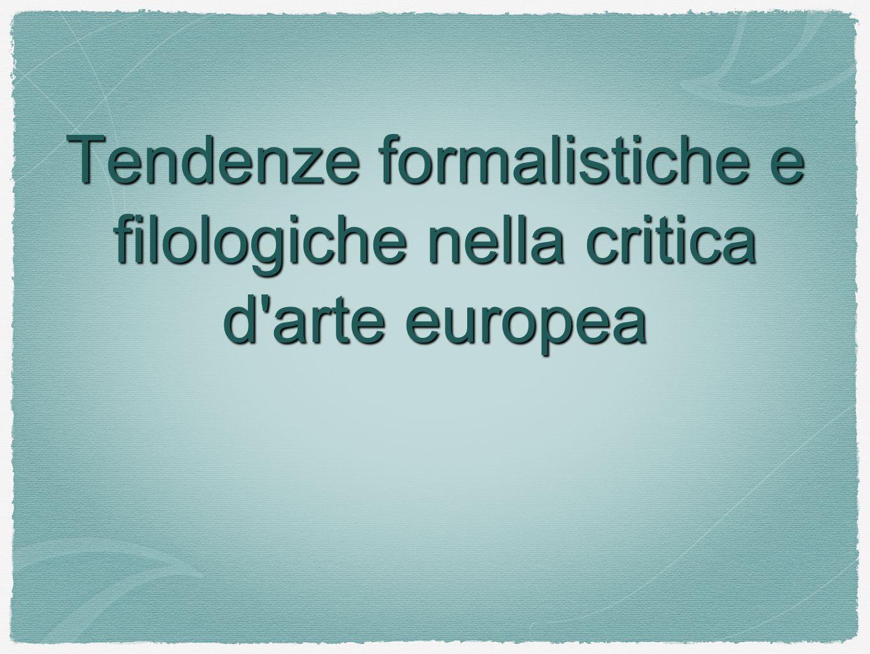 Tendenze formalistiche e filologiche nella critica d arte europea