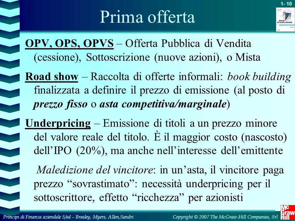 Prima offerta OPV, OPS, OPVS – Offerta Pubblica di Vendita (cessione), Sottoscrizione (nuove azioni), o Mista.