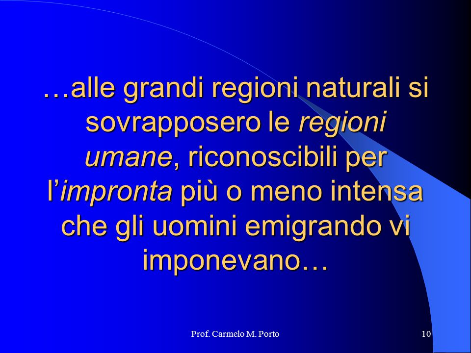 …alle grandi regioni naturali si sovrapposero le regioni umane, riconoscibili per l'impronta più o meno intensa che gli uomini emigrando vi imponevano…