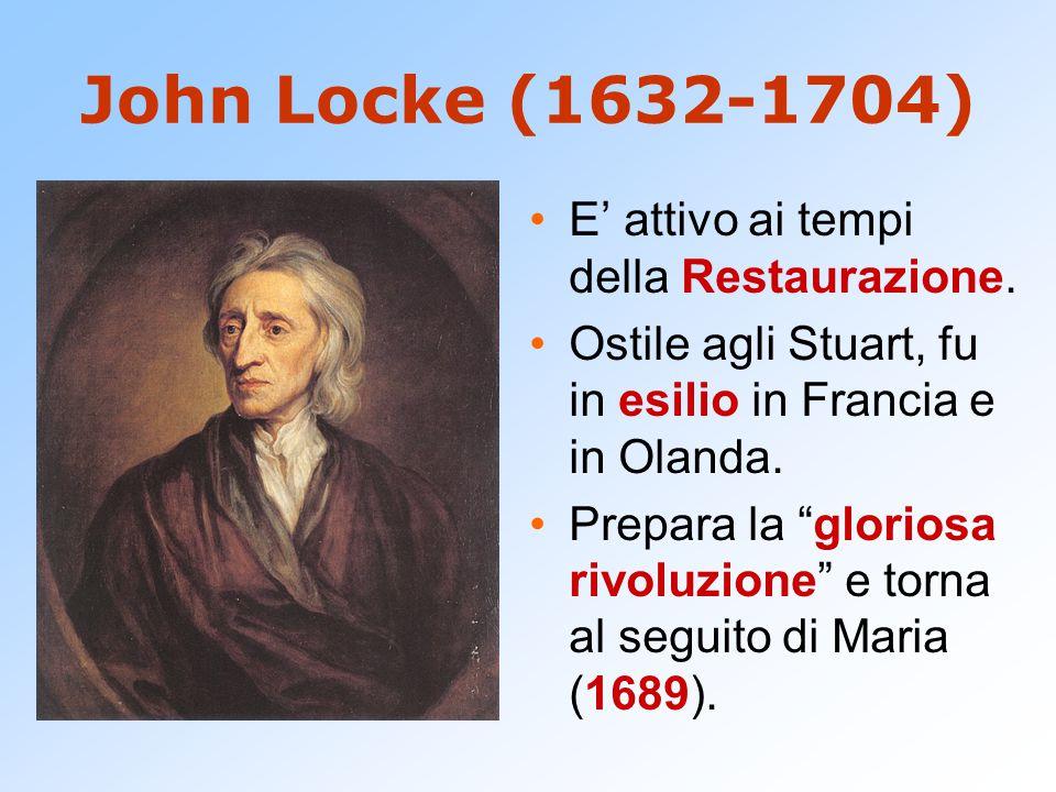 John Locke (1632-1704) E' attivo ai tempi della Restaurazione.