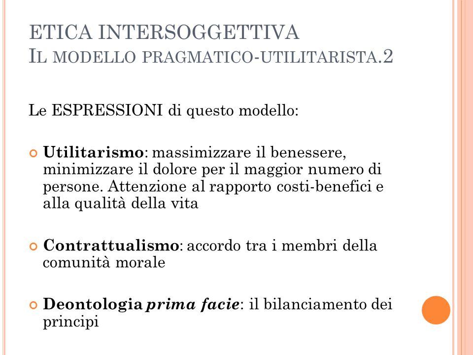 ETICA INTERSOGGETTIVA Il modello pragmatico-utilitarista.2