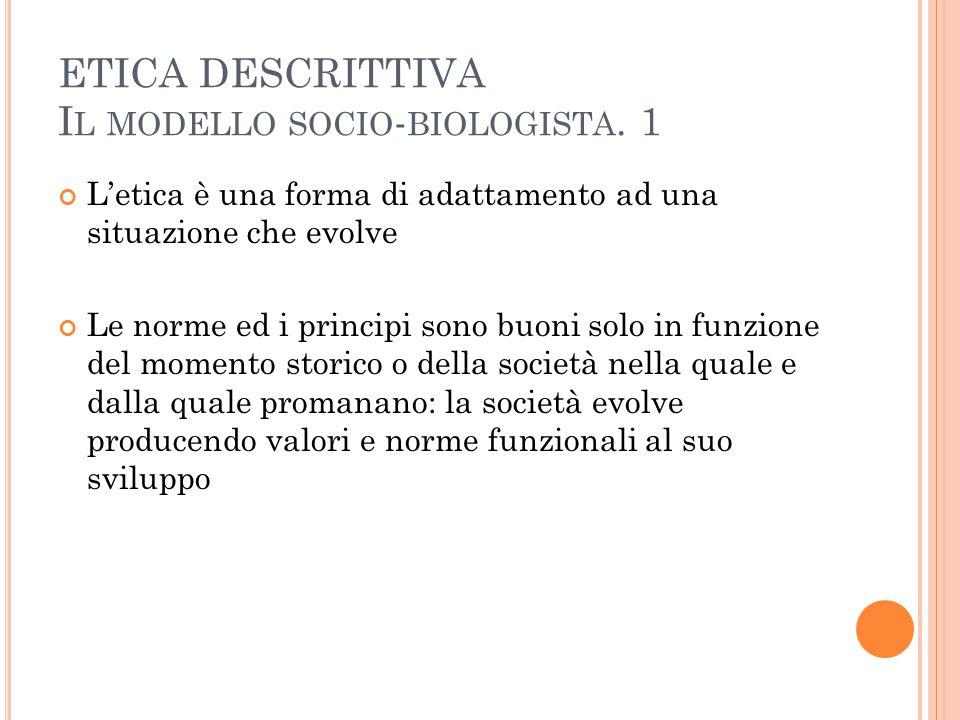 ETICA DESCRITTIVA Il modello socio-biologista. 1
