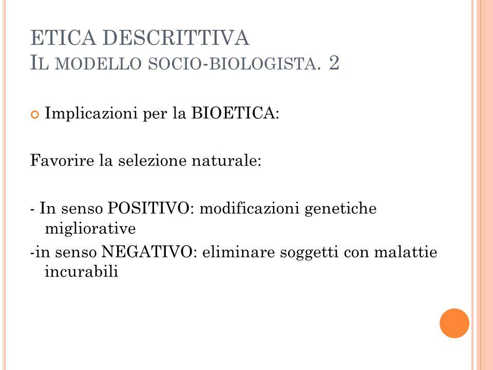 ETICA DESCRITTIVA Il modello socio-biologista. 2
