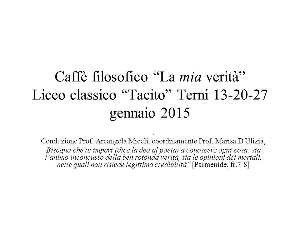 Caffè filosofico La mia verità Liceo classico Tacito Terni 13-20-27 gennaio 2015