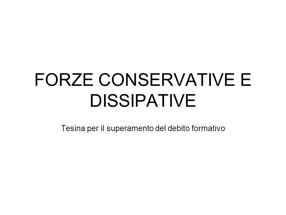 FORZE CONSERVATIVE E DISSIPATIVE