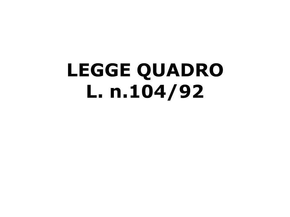 LEGGE QUADRO L. n.104/92