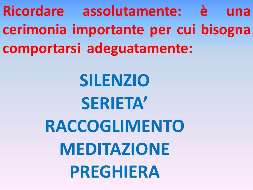 SILENZIO SERIETA' RACCOGLIMENTO MEDITAZIONE PREGHIERA