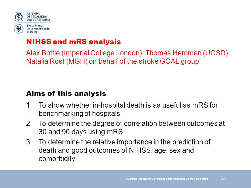 NIHSS and mRS analysis Alex Bottle (Imperial College London), Thomas Hemmen (UCSD), Natalia Rost (MGH) on behalf of the stroke GOAL group.