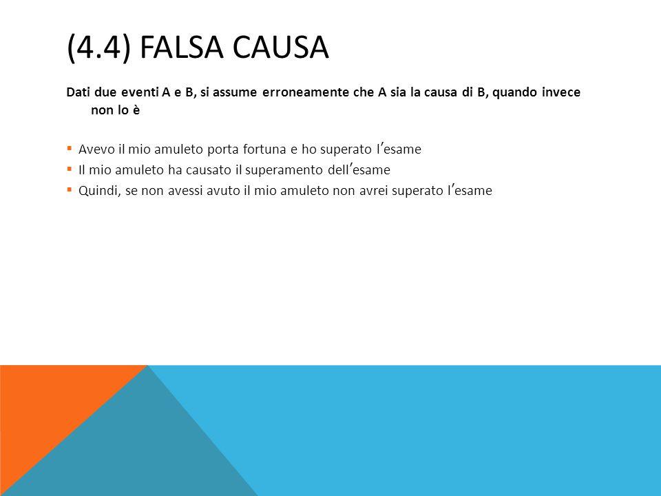 (4.4) FALSA CAUSA Dati due eventi A e B, si assume erroneamente che A sia la causa di B, quando invece non lo è.