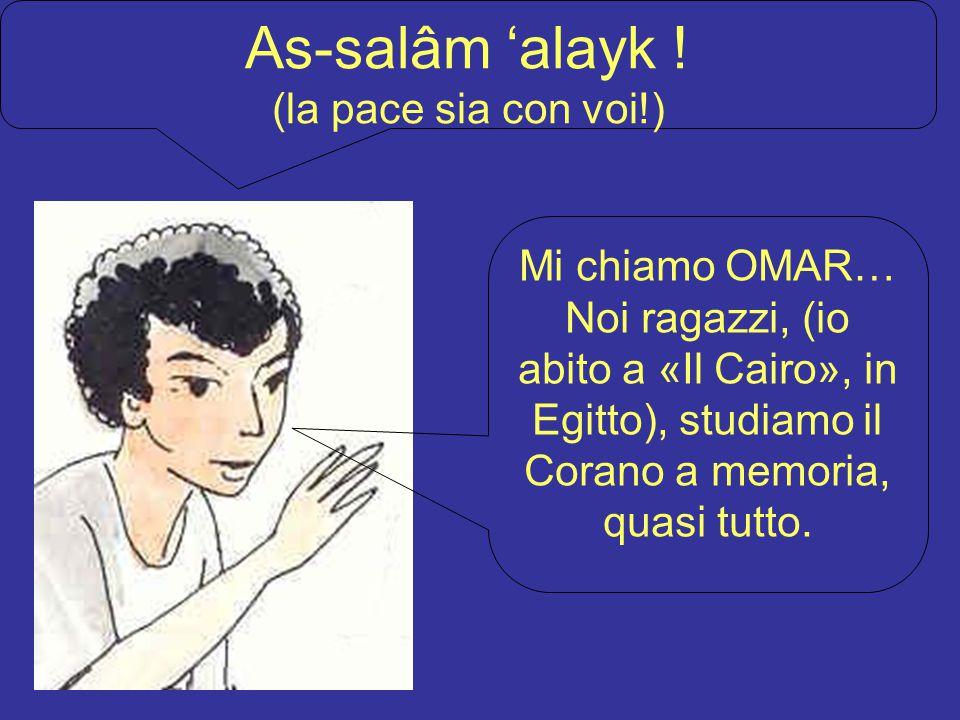 As-salâm 'alayk ! (la pace sia con voi!) Mi chiamo OMAR…