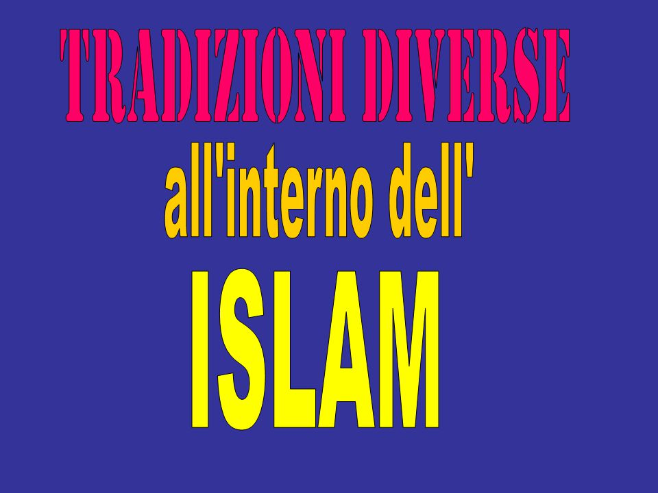 TRADIZIONI DIVERSE all interno dell ISLAM