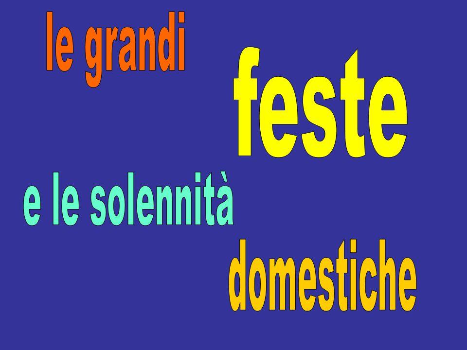 le grandi feste e le solennità domestiche