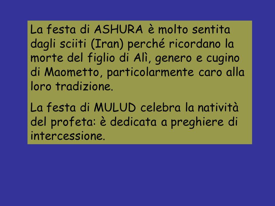 La festa di ASHURA è molto sentita dagli sciiti (Iran) perché ricordano la morte del figlio di Alì, genero e cugino di Maometto, particolarmente caro alla loro tradizione.