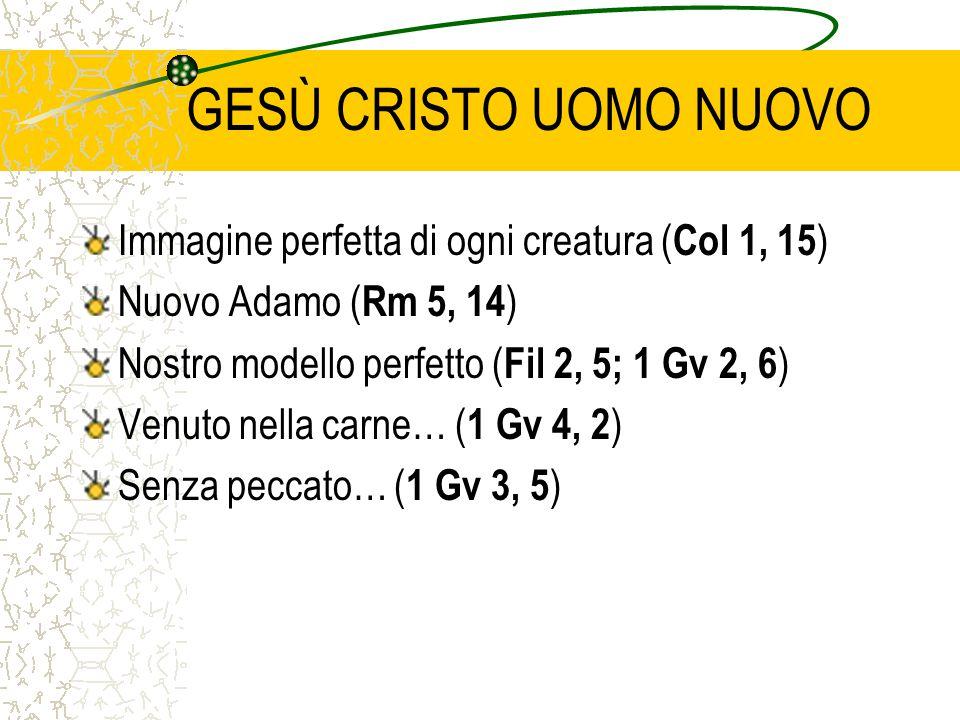 GESÙ CRISTO UOMO NUOVO Immagine perfetta di ogni creatura (Col 1, 15)