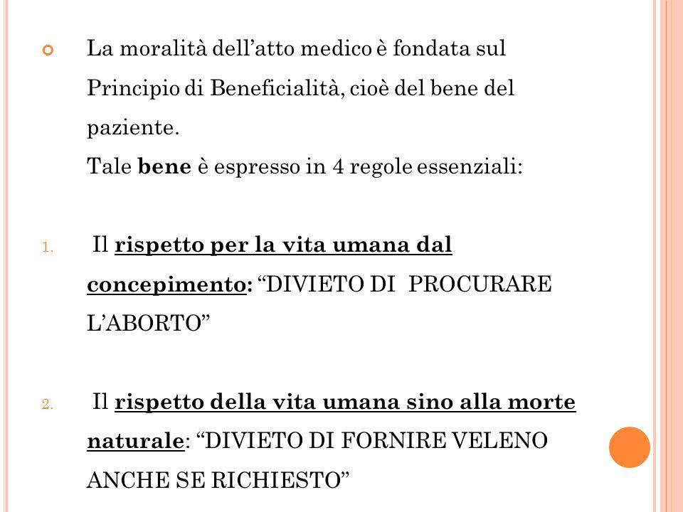 La moralità dell'atto medico è fondata sul Principio di Beneficialità, cioè del bene del paziente.