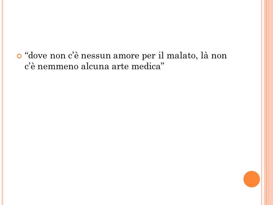 dove non c'è nessun amore per il malato, là non c'è nemmeno alcuna arte medica