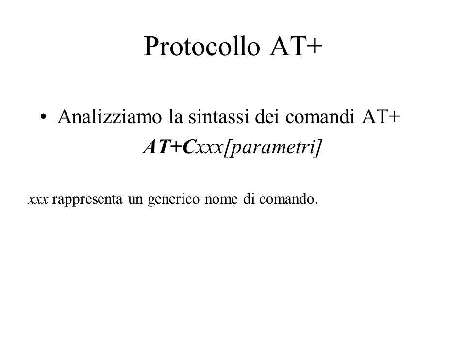 Protocollo AT+ Analizziamo la sintassi dei comandi AT+
