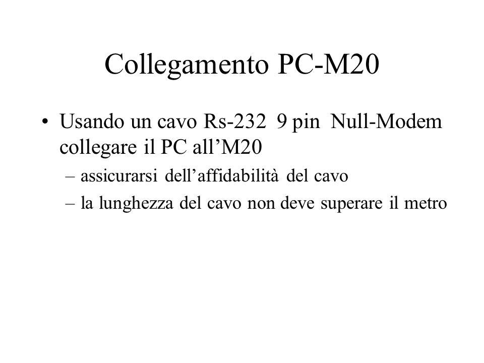 Collegamento PC-M20 Usando un cavo Rs-232 9 pin Null-Modem collegare il PC all'M20. assicurarsi dell'affidabilità del cavo.