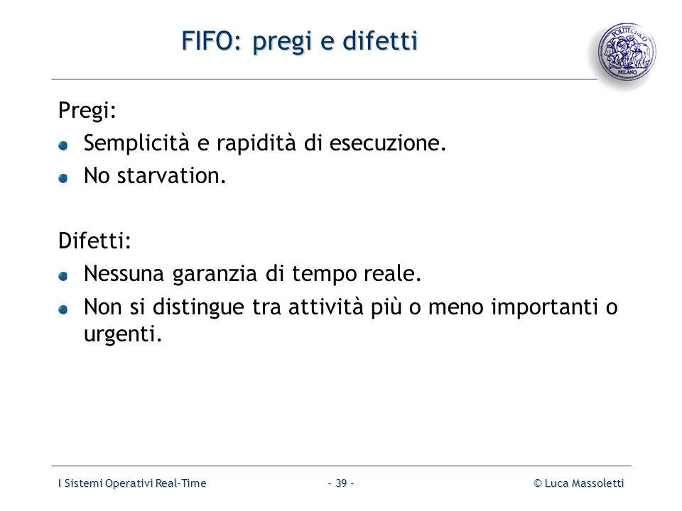FIFO: pregi e difetti Pregi: Semplicità e rapidità di esecuzione.