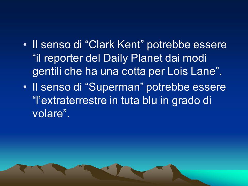 Il senso di Clark Kent potrebbe essere il reporter del Daily Planet dai modi gentili che ha una cotta per Lois Lane .