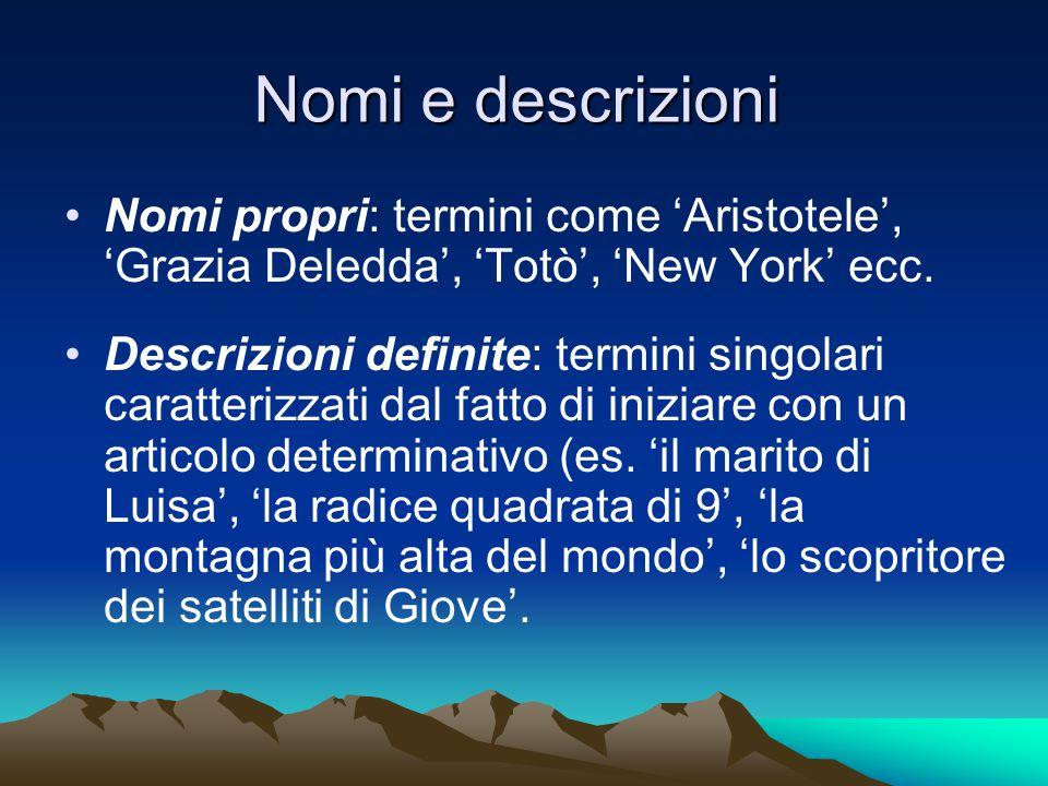 Nomi e descrizioni Nomi propri: termini come 'Aristotele', 'Grazia Deledda', 'Totò', 'New York' ecc.