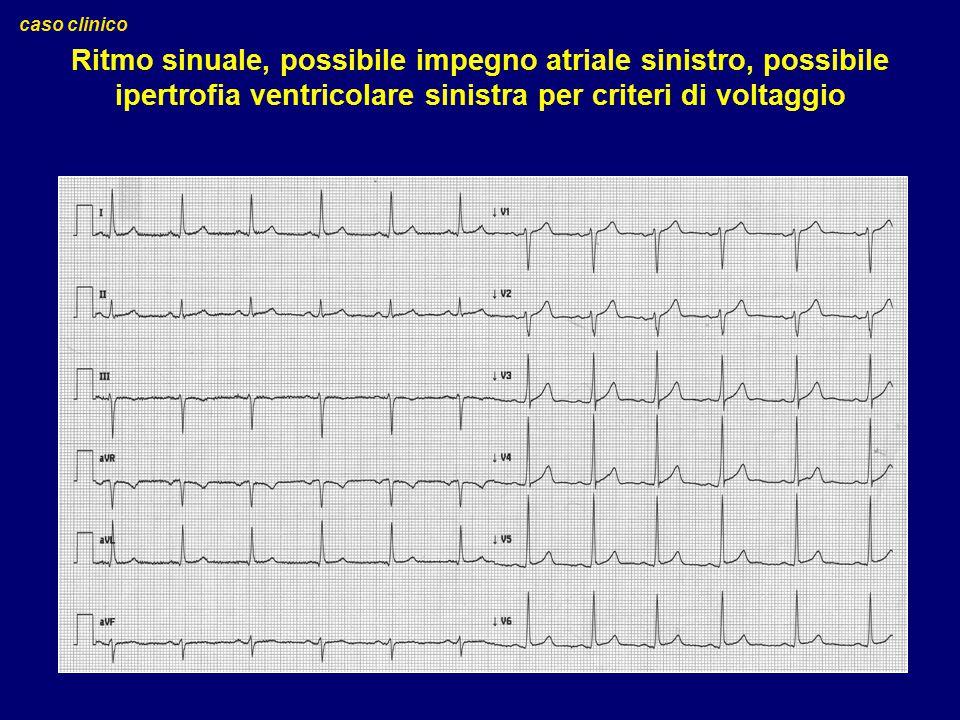 caso clinico Ritmo sinuale, possibile impegno atriale sinistro, possibile ipertrofia ventricolare sinistra per criteri di voltaggio.