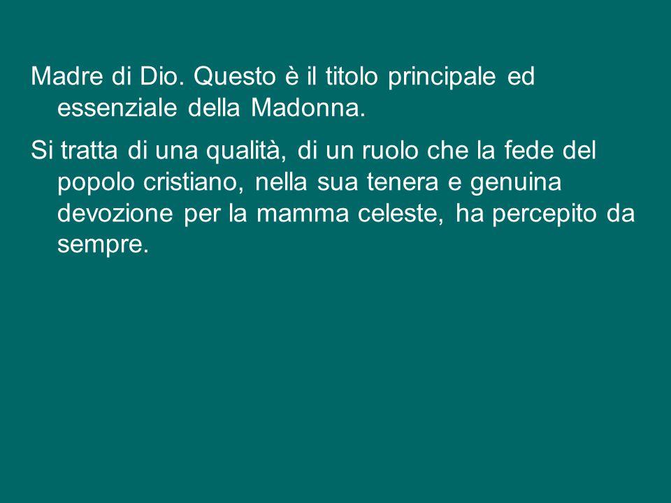 Madre di Dio. Questo è il titolo principale ed essenziale della Madonna.