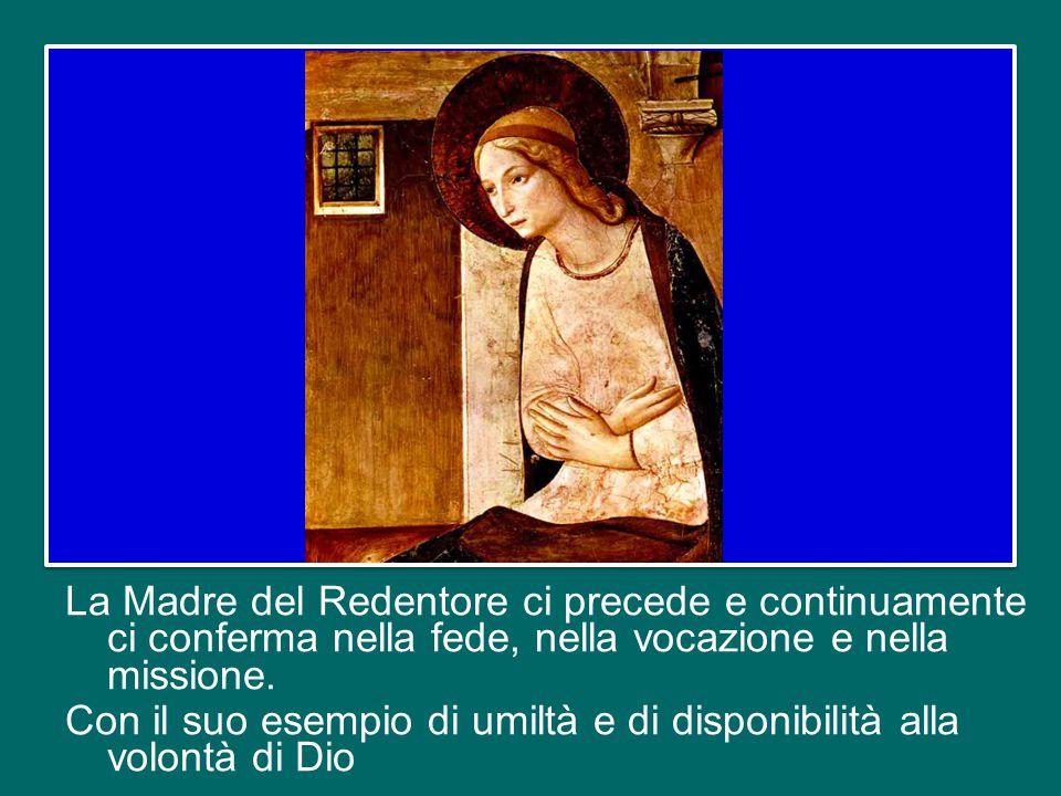 La Madre del Redentore ci precede e continuamente ci conferma nella fede, nella vocazione e nella missione.