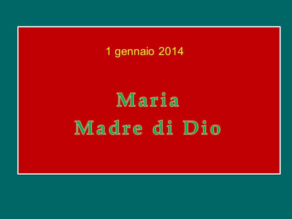 1 gennaio 2014 Maria Madre di Dio