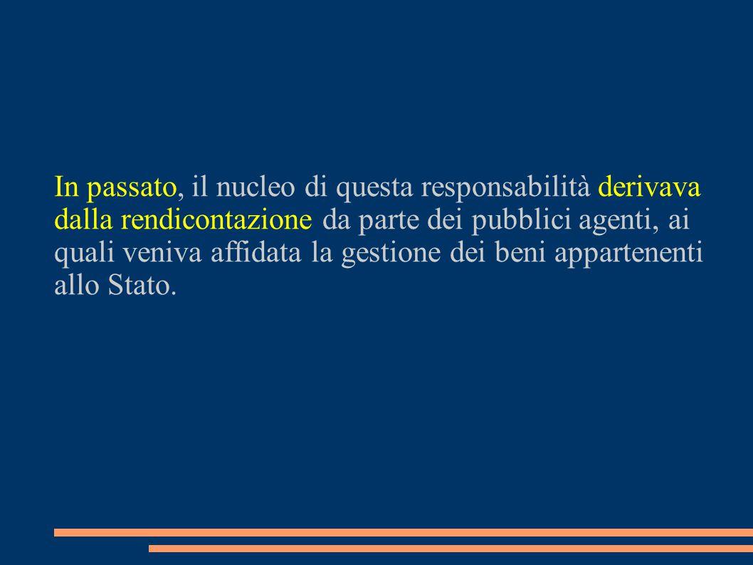 In passato, il nucleo di questa responsabilità derivava dalla rendicontazione da parte dei pubblici agenti, ai quali veniva affidata la gestione dei beni appartenenti allo Stato.