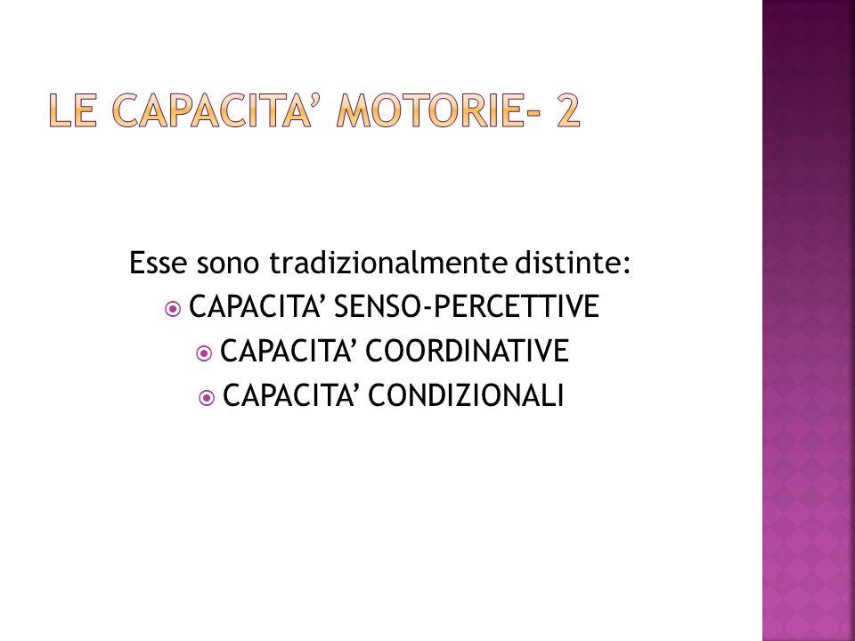 LE CAPACITA' MOTORIE- 2 Esse sono tradizionalmente distinte: