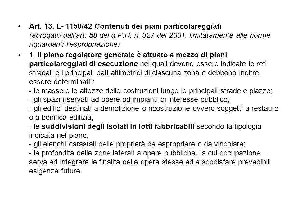 Art. 13. L- 1150/42 Contenuti dei piani particolareggiati (abrogato dall art. 58 del d.P.R. n. 327 del 2001, limitatamente alle norme riguardanti l'espropriazione)