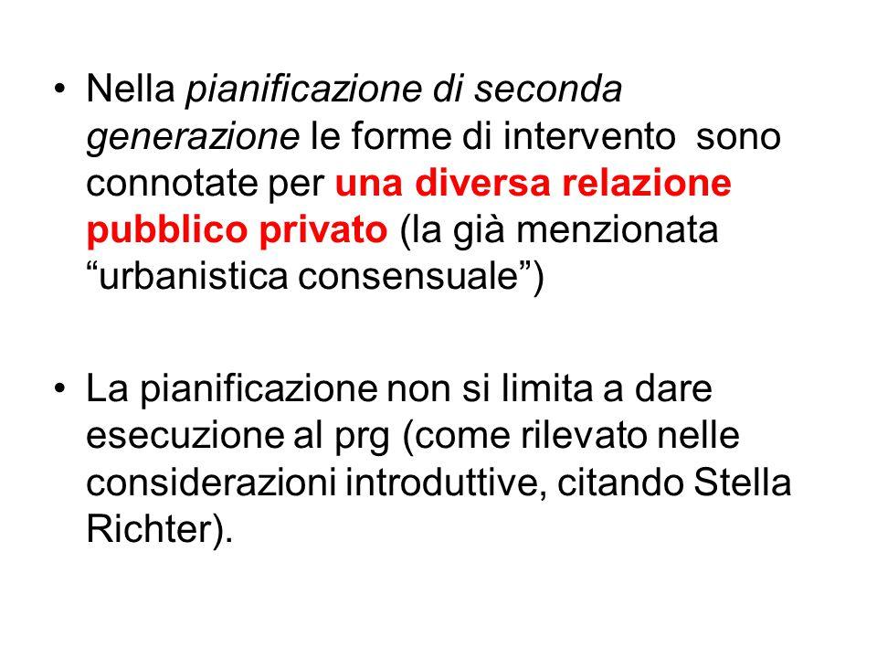Nella pianificazione di seconda generazione le forme di intervento sono connotate per una diversa relazione pubblico privato (la già menzionata urbanistica consensuale )