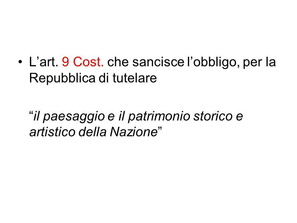L'art. 9 Cost. che sancisce l'obbligo, per la Repubblica di tutelare