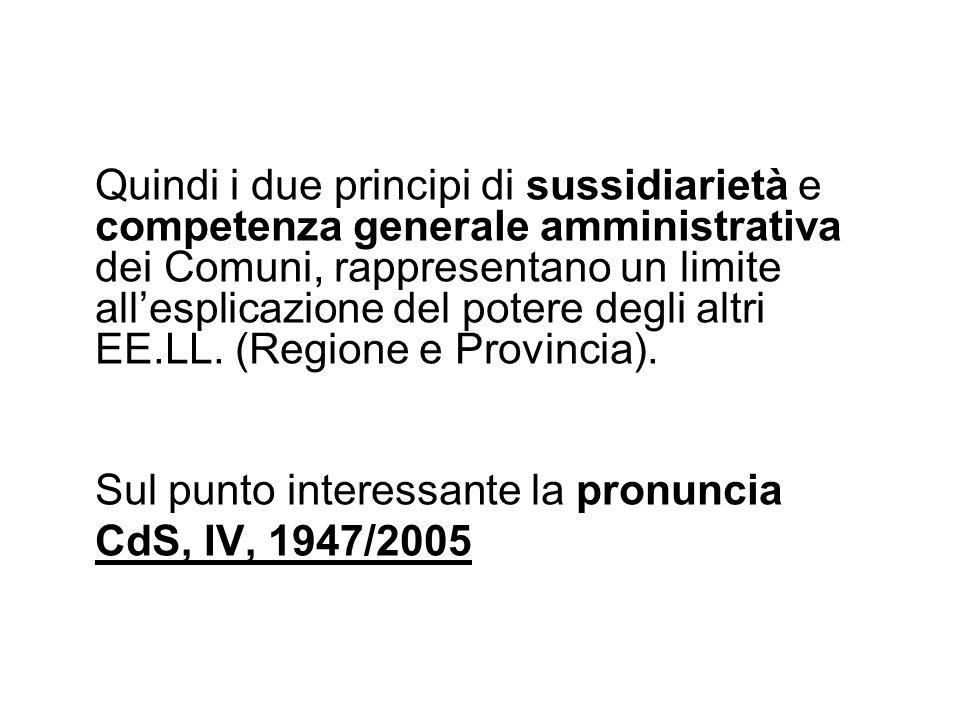 Quindi i due principi di sussidiarietà e competenza generale amministrativa dei Comuni, rappresentano un limite all'esplicazione del potere degli altri EE.LL. (Regione e Provincia).
