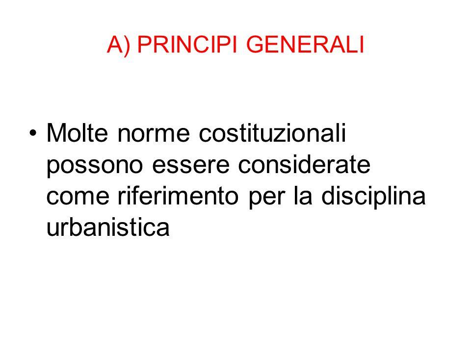 A) PRINCIPI GENERALI Molte norme costituzionali possono essere considerate come riferimento per la disciplina urbanistica.