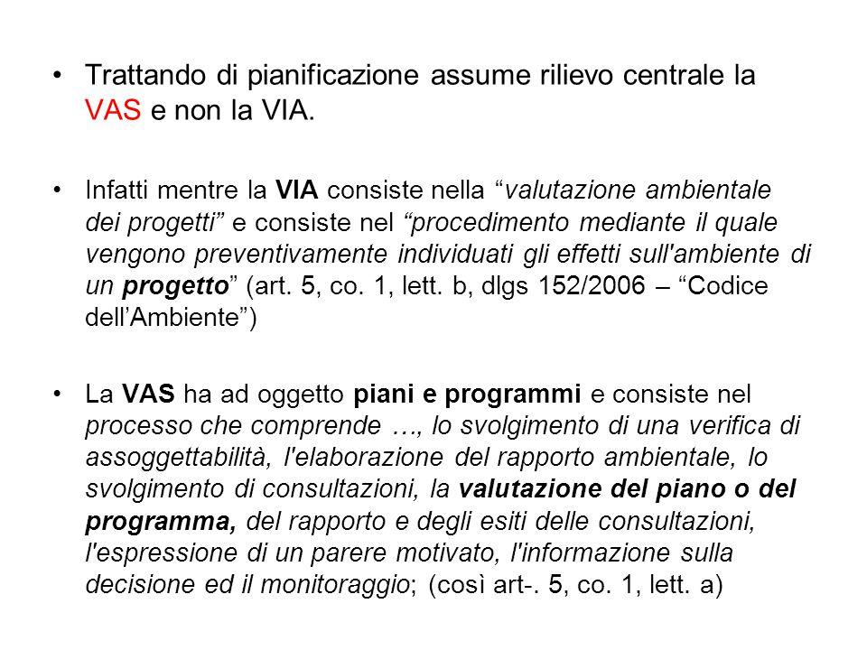 Trattando di pianificazione assume rilievo centrale la VAS e non la VIA.