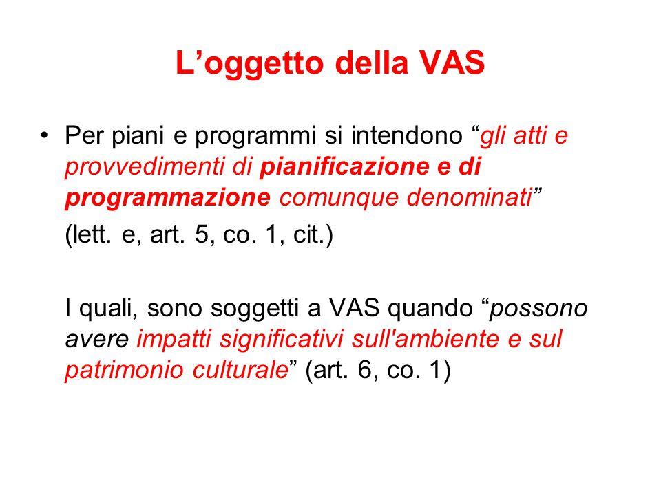 L'oggetto della VAS Per piani e programmi si intendono gli atti e provvedimenti di pianificazione e di programmazione comunque denominati