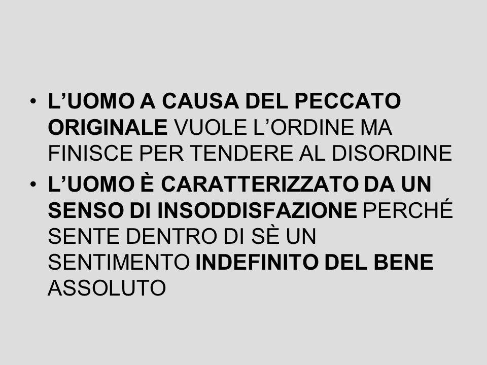 L'UOMO A CAUSA DEL PECCATO ORIGINALE VUOLE L'ORDINE MA FINISCE PER TENDERE AL DISORDINE