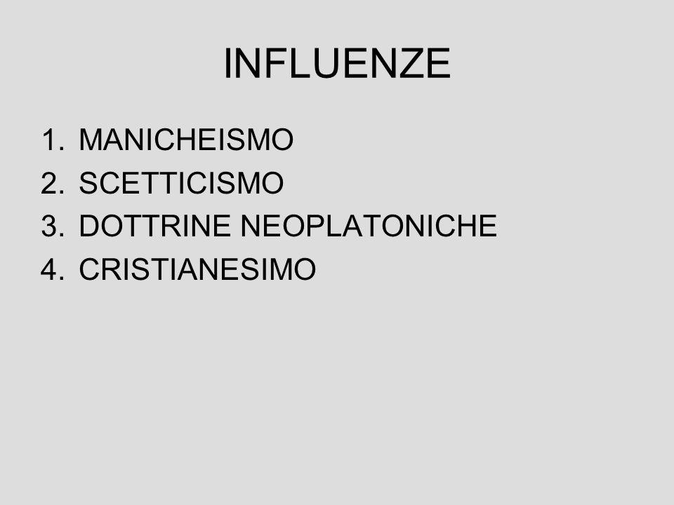 INFLUENZE MANICHEISMO SCETTICISMO DOTTRINE NEOPLATONICHE CRISTIANESIMO
